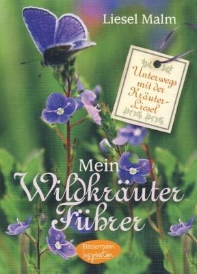 Liesel Malm. Mein Wildkräuter Führer