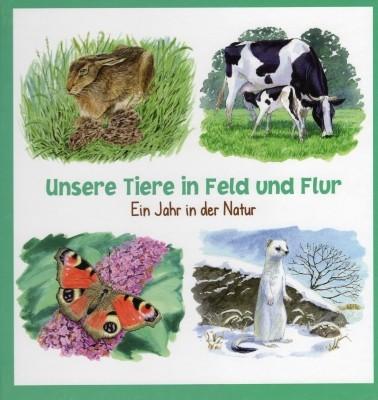 Unsere Tiere in Feld und Flur. Ein Jahr in der Natur