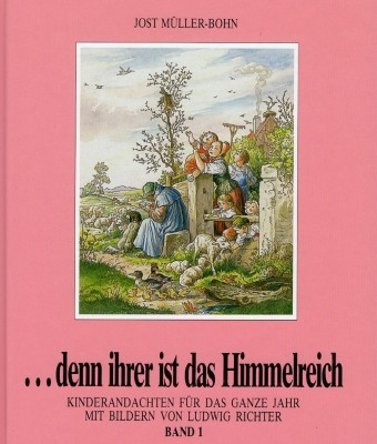 Jost Müller-Bohn. ... denn iher ist das Himmelreich. Band 1