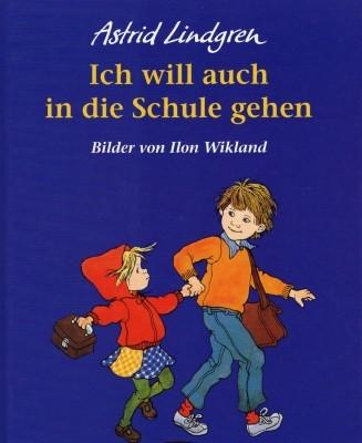 Astrid Lindgren. Ich will auch in die Schule gehen.